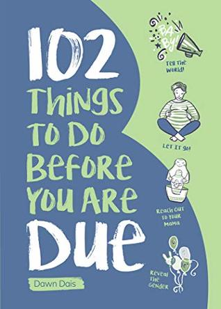 [PDF] [EPUB] 102 Things to Do Before you Are Due Download by Dawn Dais