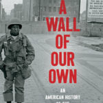 [PDF] [EPUB] A Wall of Our Own: An American History of the Berlin Wall Download