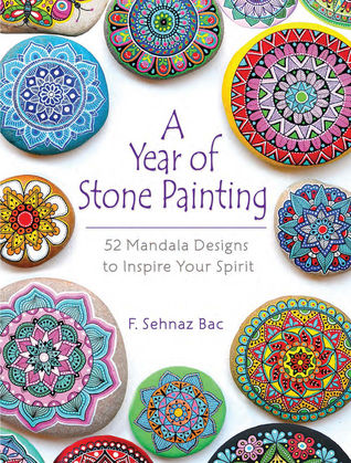 [PDF] [EPUB] A Year of Stone Painting: 52 Mandala Designs to Inspire Your Spirit Download by F Sehnaz Bac