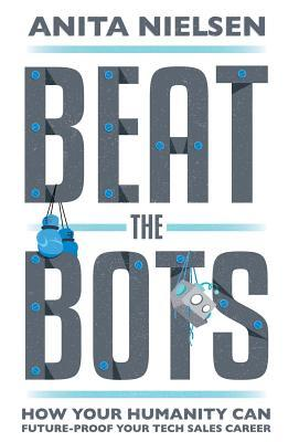 [PDF] [EPUB] Beat The Bots: How Your Humanity Can Future-Proof Your Tech Sales Career Download by Anita Nielsen