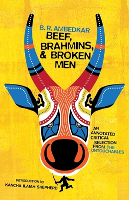 [PDF] [EPUB] Beef, Brahmins, and Broken Men: An Annotated Critical Selection from the Untouchables Download by B.R. Ambedkar