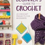 [PDF] [EPUB] Beginner's Guide to Crochet: 20 Crochet Projects for Beginners Download
