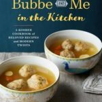 [PDF] [EPUB] Bubbe and Me in the Kitchen: A Kosher Cookbook of Beloved Recipes and Modern Twists Download