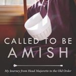 [PDF] [EPUB] Called to Be Amish: My Journey from Head Majorette to the Old Order Download
