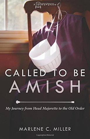 [PDF] [EPUB] Called to Be Amish: My Journey from Head Majorette to the Old Order Download by Marlene C. Miller