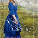 [PDF] [EPUB] Callie's Calamity (Westward Home and Hearts Mail-Order Brides Book 8) Download
