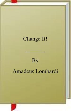 [PDF] [EPUB] Change It! Download by Amadeus Lombardi