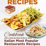 [PDF] [EPUB] Copycat Recipes: A Step-by-Step Cookbook Guide to make Italian Most Popular Restaurants Recipes at Home ( Best Italian Restaurants Ranked ) Download
