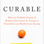 [PDF] [EPUB] Curable: How an Unlikely Group of Radical Innovators is Trying to Transform our Health Care System Download