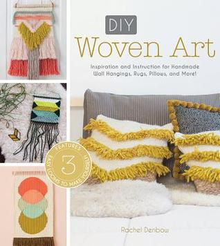 [PDF] [EPUB] DIY Woven Art: Inspiration and Instruction for Handmade Wall Hangings, Rugs, Pillows and More! Download by Rachel Denbow