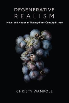 [PDF] [EPUB] Degenerative Realism: Novel and Nation in Twenty-First-Century France Download by Christy Wampole
