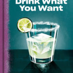 [PDF] [EPUB] Drink What You Want: The Subjective Guide to Making Objectively Delicious Cocktails Download