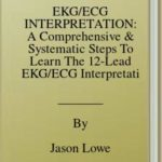 [PDF] [EPUB] EKG ECG INTERPRETATION: A Comprehensive and Systematic Steps To Learn The 12-Lead EKG ECG Interpretation With Test Questions and Answers Download