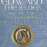[PDF] [EPUB] Edward the Elder: King of the Anglo-Saxons, Forgotten Son of Alfred Download