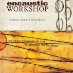 [PDF] [EPUB] Encaustic Workshop: Artistic Techniques for Working with Wax Download