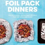[PDF] [EPUB] Foil Pack Dinners: 100 Delicious, Quick-Prep Recipes for the Grill and Oven Download