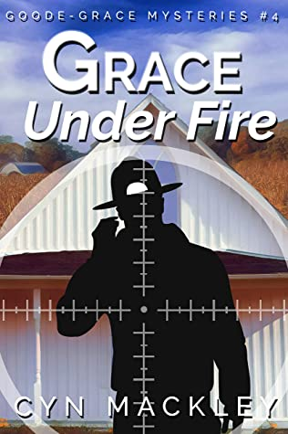 [PDF] [EPUB] Grace Under Fire: A Goode-Grace Mystery (Goode-Grace Mysteries Book 4) Download by Cyn Mackley