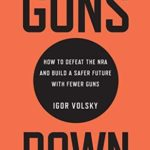 [PDF] [EPUB] Guns Down: How to Defeat the NRA and Build a Safer Future with Fewer Guns Download