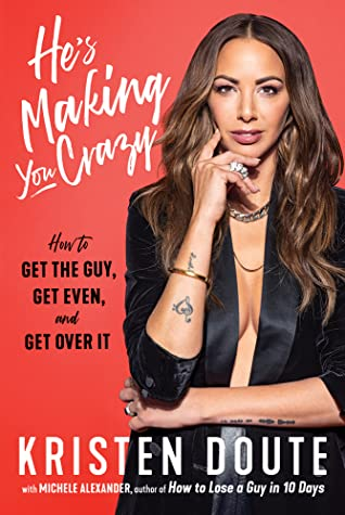 [PDF] [EPUB] He's Making You Crazy: How to Get the Guy, Get Even, and Get Over It Download by Kristen Doute