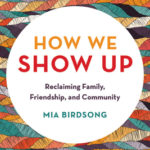 [PDF] [EPUB] How We Show Up: Reclaiming Family, Friendship, and Community Download