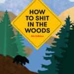 [PDF] [EPUB] How to Shit in the Woods, Fourth Edition: An Environmentally Sound Approach to a Lost Art Download