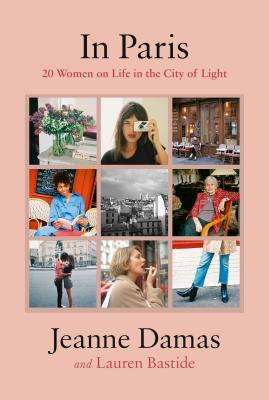[PDF] [EPUB] In Paris: 20 Women on Life in the City of Light Download by Jeanne Damas