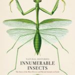 [PDF] [EPUB] Innumerable Insects: The Story of the Most Diverse and Myriad Animals on Earth (Natural Histories) Download