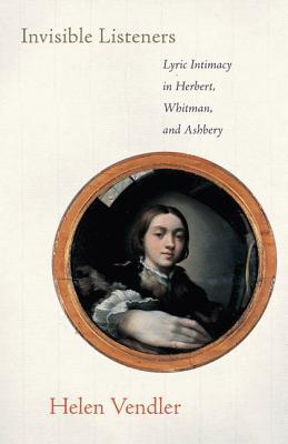 [PDF] [EPUB] Invisible Listeners: Lyric Intimacy in Herbert, Whitman, and Ashbery Download by Helen Vendler