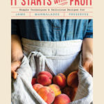 [PDF] [EPUB] It Starts with Fruit: Simple Techniques and Delicious Recipes for Jams, Marmalades, and Preserves (73 Easy Canning and Preserving Recipes, Beginners Guide to Making Jam) Download