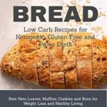 [PDF] [EPUB] KETO BREAD: Low Carb Recipes for Ketogenic, Gluten Free and Paleo Diets: Best Keto Loaves, Muffins, Cookies and Buns for Weight Loss and Healthy Living Download