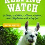 [PDF] [EPUB] Keeping Watch: 30 Sheep, 24 Rabbits, 2 Llamas, 1 Alpaca, and a Shepherdess with a Day Job Download