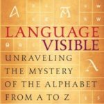 [PDF] Language Visible: Unraveling the Mystery of the Alphabet from A to Z Download