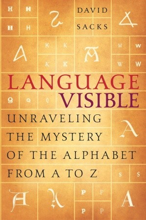[PDF] Language Visible: Unraveling the Mystery of the Alphabet from A to Z Download by David Sacks