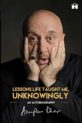[PDF] [EPUB] Lessons Life Taught Me, Unknowingly: An Autobiography Download by Anupam Kher