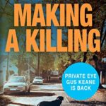 [PDF] [EPUB] MAKING A KILLING: A British murder mystery that keeps you guessing (Private Investigator Gus Keane Book 4) Download