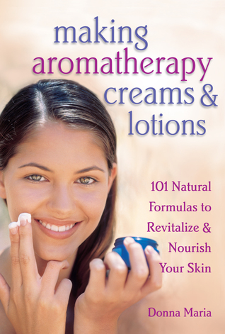[PDF] [EPUB] Making Aromatherapy Creams Lotions: 101 Natural Formulas to Revitalize Nourish Your Skin Download by Donna Maria