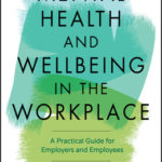 [PDF] [EPUB] Mental Health and Wellbeing in the Workplace: A Practical Guide for Employers and Employees Download