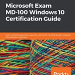 [PDF] [EPUB] Microsoft Exam MD-100 Windows 10 Certification Guide: Learn the skills required to become a Microsoft Certified Modern Desktop Administrator Associate Download