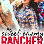 [PDF] [EPUB] My Sweet Enemy Rancher: An Enemies to Lovers Ranch Romance (Cowboys and Brides of Lone Oak Ranch) Download