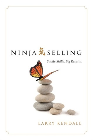 [PDF] [EPUB] Ninja Selling: Subtle Skills. Big Results. Download by Larry Kendall