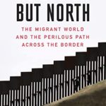 [PDF] [EPUB] No Option But North: The Migrant World and the Perilous Path Across the Border Download
