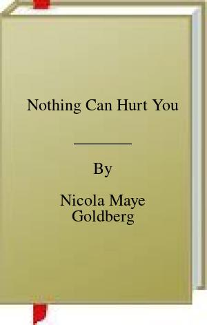[PDF] [EPUB] Nothing Can Hurt You Download by Nicola Maye Goldberg