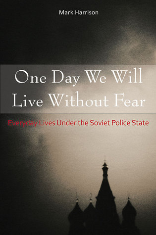 [PDF] [EPUB] One Day We Will Live Without Fear: Everyday Lives Under the Soviet Police State Download by Mark       Harrison