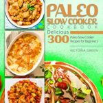 [PDF] [EPUB] Paleo Slow Cooker Cookbook – Delicious 300 Paleo Slow Cooker Recipes for Beginners Download