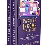 [PDF] [EPUB] Passive Income Strategies: 2 Books in 1: – Swing Trading Strategies + Swing Trading Options. Start making money with this online business even if you are a newbie. Download