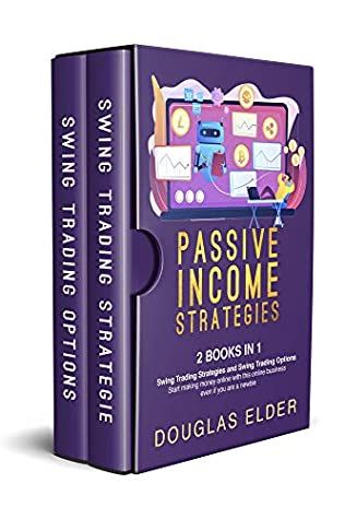 [PDF] [EPUB] Passive Income Strategies: 2 Books in 1: - Swing Trading Strategies + Swing Trading Options. Start making money with this online business even if you are a newbie. Download by Douglas Elder