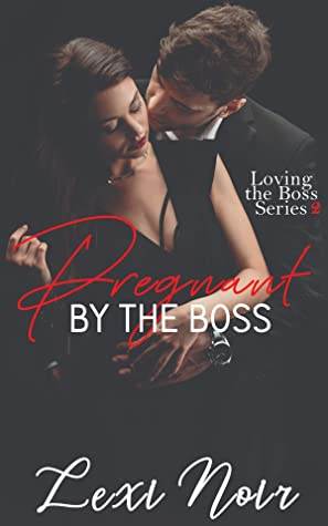 [PDF] [EPUB] Pregnant by the Boss (Loving the Boss Book 2) Download by Lexi Noir
