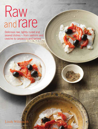 [PDF] [EPUB] Raw and Rare: Delicious raw, lightly cured and seared dishes – from sashimi and ceviche to carpaccio and tartare Download by Lindy Wildsmith