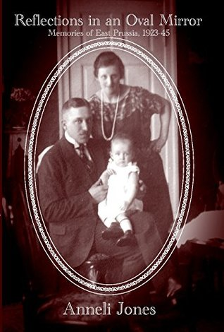 [PDF] [EPUB] Reflections in an Oval Mirror: Memories of East Prussia 1923-1945 Download by Anneli Jones