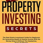 [PDF] [EPUB] Rental Property Investing Secrets: The Real Estate Investment Guide For Beginners On Generating Wealth and Passive Income With No Money Down and Without The … Or Worries (Real Estate Investing Book 1) Download